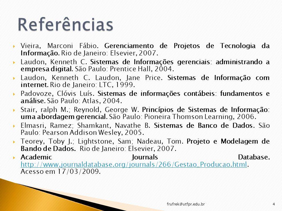 Referências Vieira, Marconi Fábio. Gerenciamento de Projetos de Tecnologia da Informação. Rio de Janeiro: Elsevier, 2007.