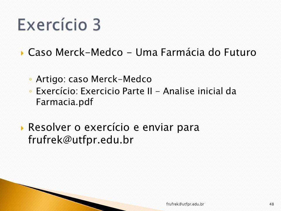 Exercício 3 Resolver o exercício e enviar para frufrek@utfpr.edu.br