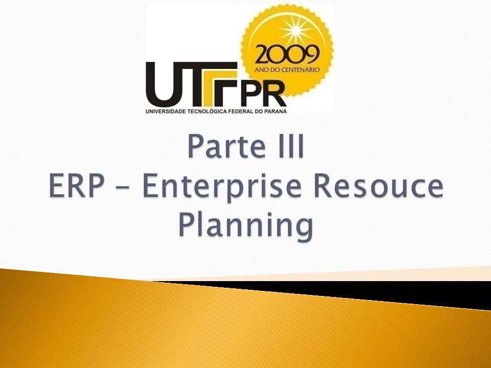 Parte III ERP – Enterprise Resouce Planning