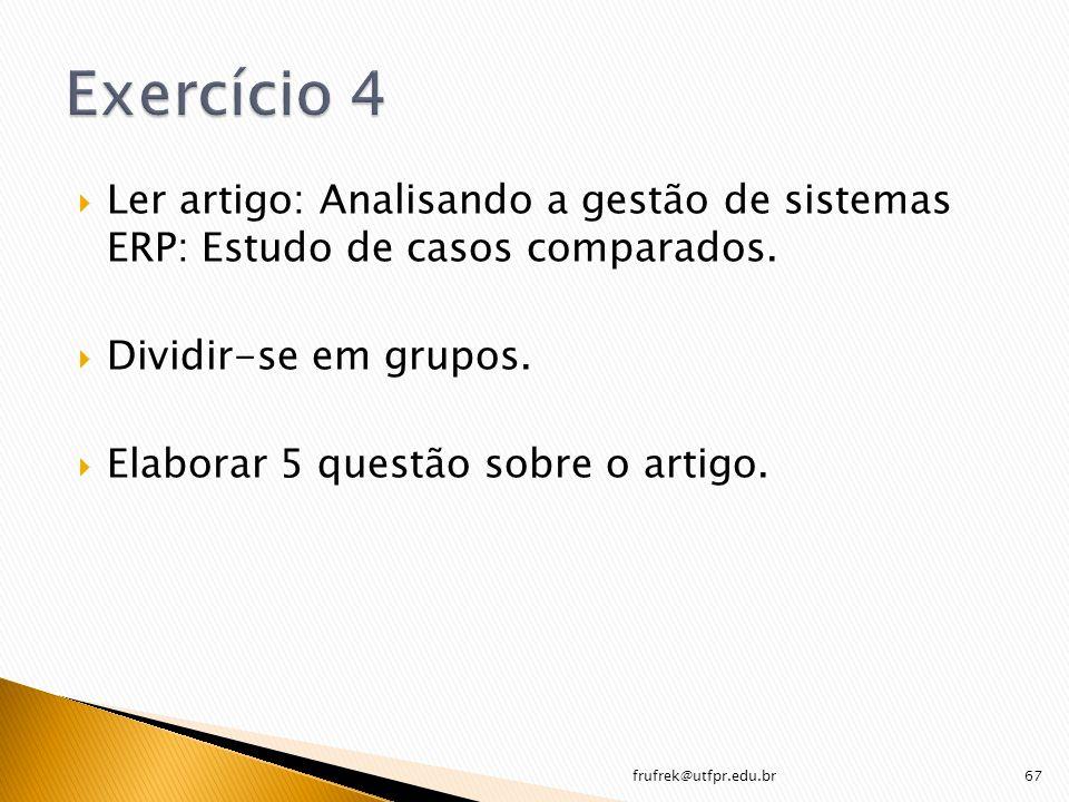 Exercício 4 Ler artigo: Analisando a gestão de sistemas ERP: Estudo de casos comparados. Dividir-se em grupos.