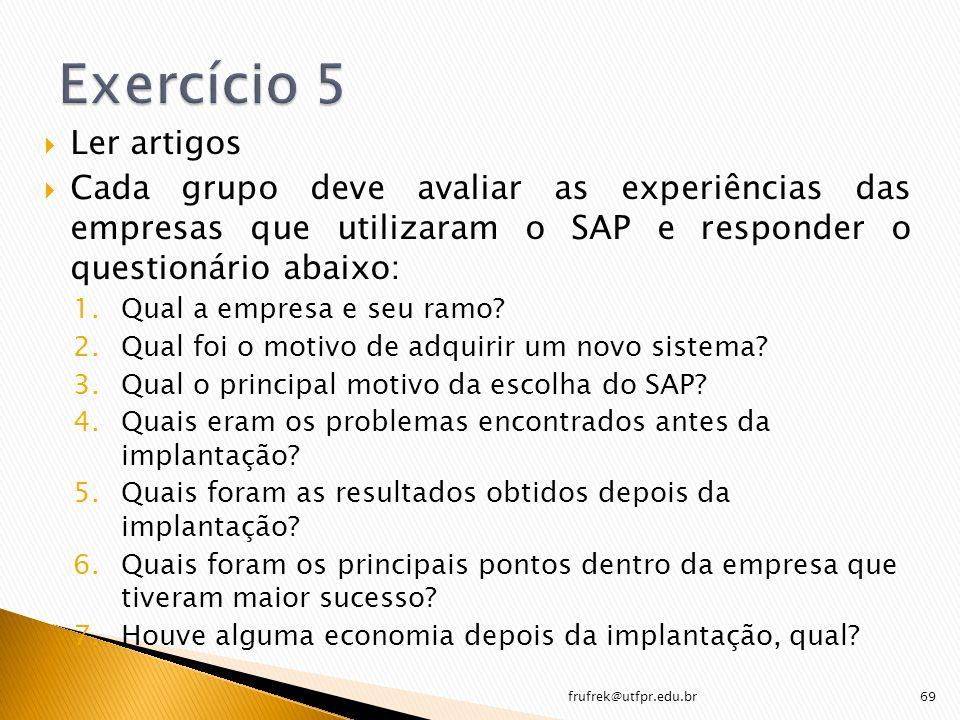 Exercício 5 Ler artigos. Cada grupo deve avaliar as experiências das empresas que utilizaram o SAP e responder o questionário abaixo: