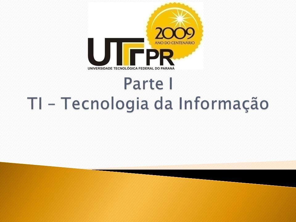 Parte I TI – Tecnologia da Informação