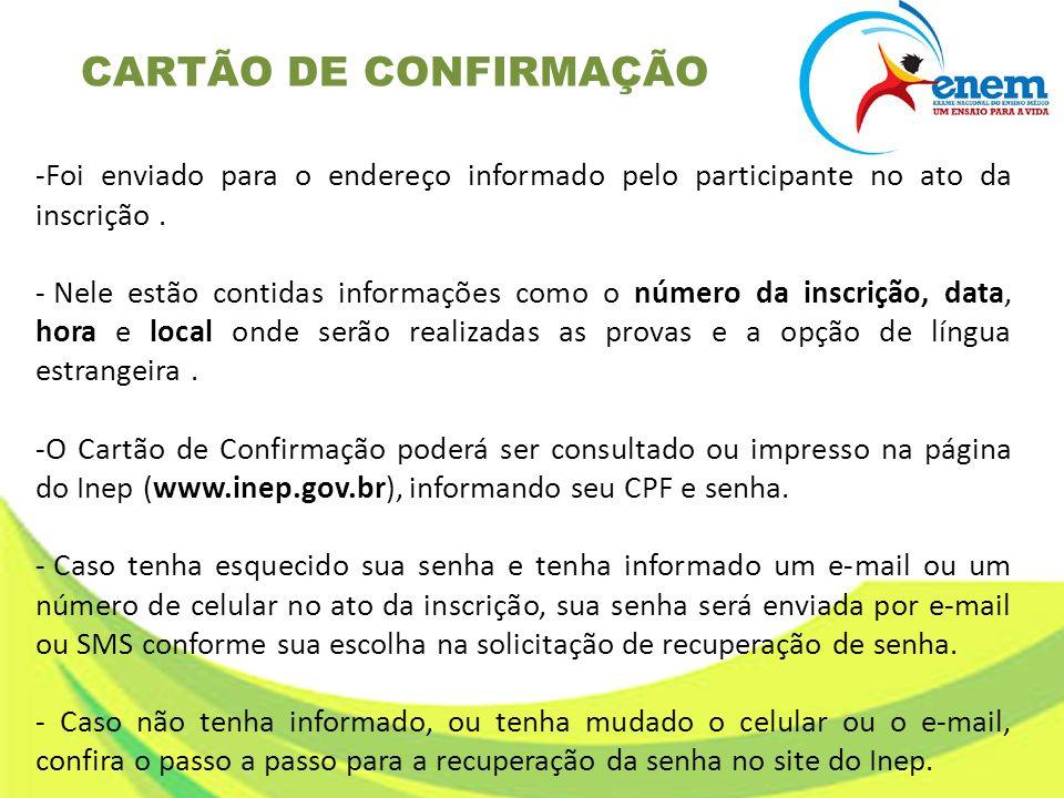 CARTÃO DE CONFIRMAÇÃO Foi enviado para o endereço informado pelo participante no ato da inscrição .