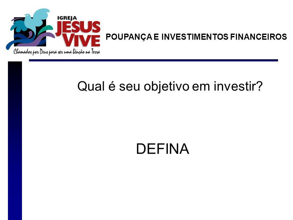 DEFINA Qual é seu objetivo em investir