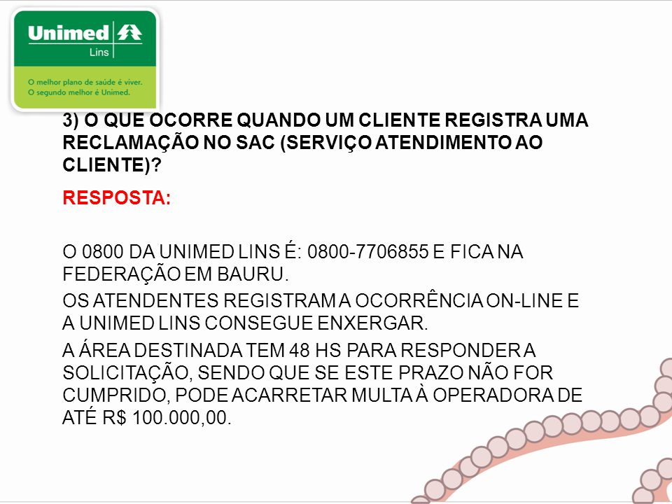 3) O QUE OCORRE QUANDO UM CLIENTE REGISTRA UMA RECLAMAÇÃO NO SAC (SERVIÇO ATENDIMENTO AO CLIENTE)
