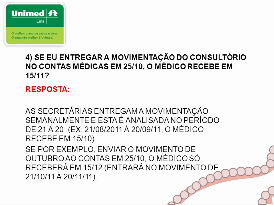 4) SE EU ENTREGAR A MOVIMENTAÇÃO DO CONSULTÓRIO NO CONTAS MÉDICAS EM 25/10, O MÉDICO RECEBE EM 15/11