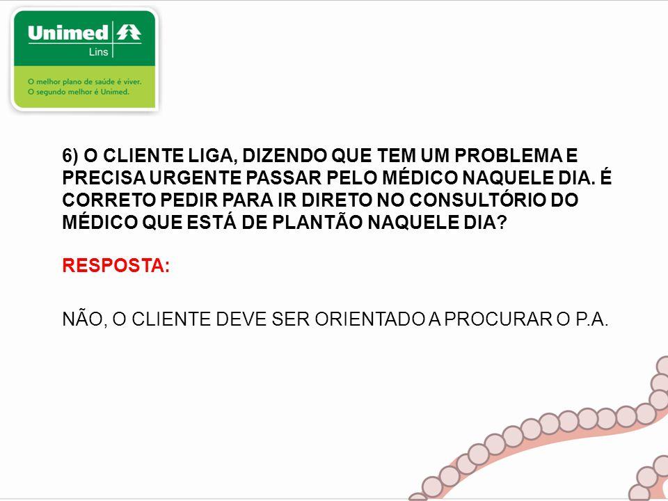 RESPOSTA: NÃO, O CLIENTE DEVE SER ORIENTADO A PROCURAR O P.A.