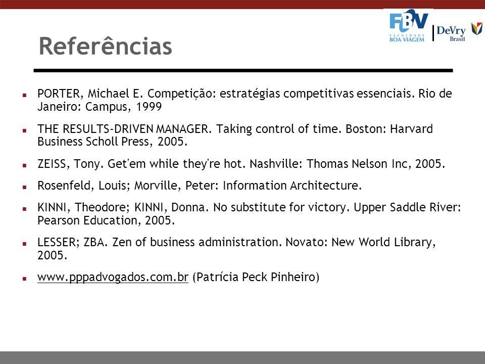 Referências PORTER, Michael E. Competição: estratégias competitivas essenciais. Rio de Janeiro: Campus, 1999.