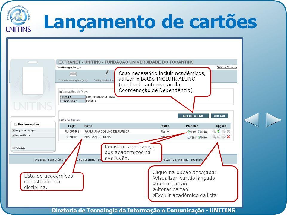 Lançamento de cartões Caso necessário incluir acadêmicos, utilizar o botão INCLUIR ALUNO (mediante autorização da Coordenação de Dependência)