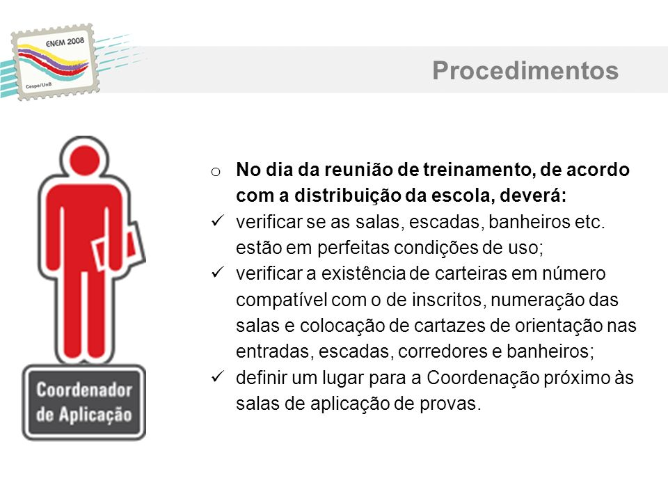 Procedimentos No dia da reunião de treinamento, de acordo com a distribuição da escola, deverá: