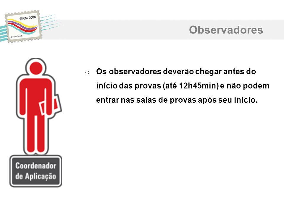 Observadores Os observadores deverão chegar antes do início das provas (até 12h45min) e não podem entrar nas salas de provas após seu início.