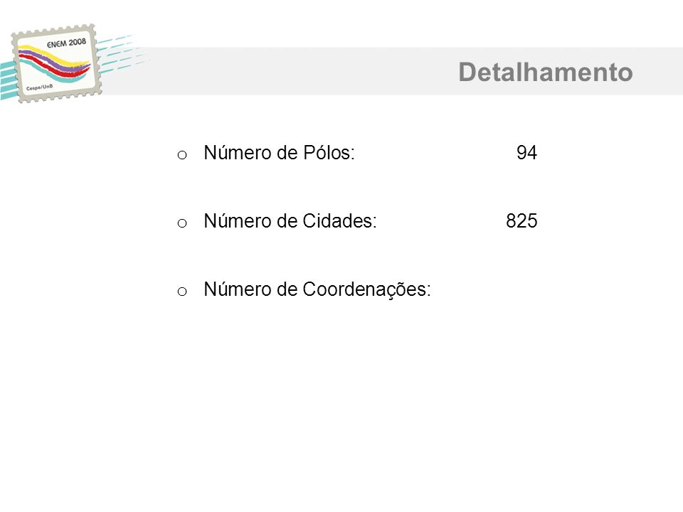 Detalhamento Número de Pólos: 94 Número de Cidades: 825