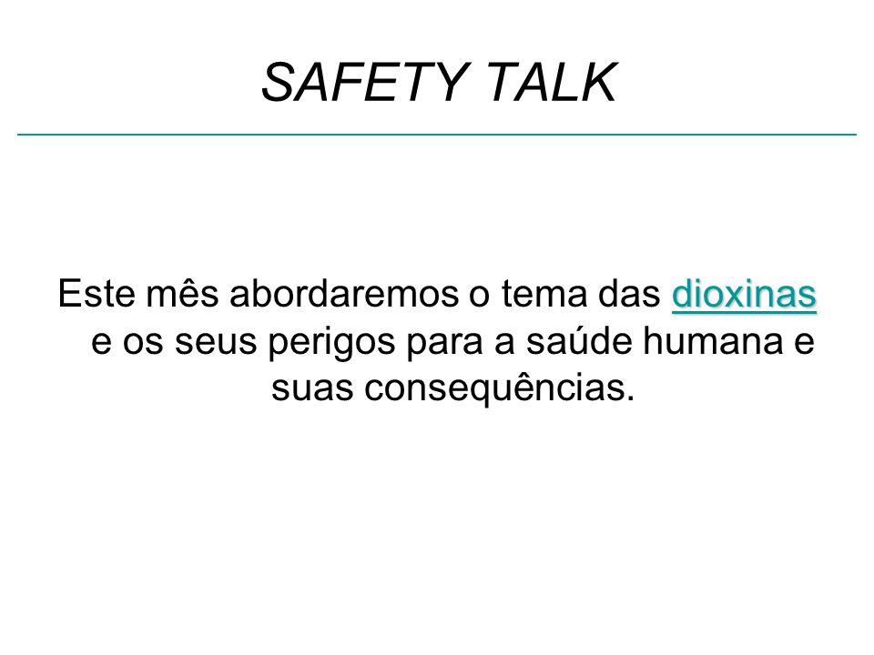 SAFETY TALK Este mês abordaremos o tema das dioxinas e os seus perigos para a saúde humana e suas consequências.