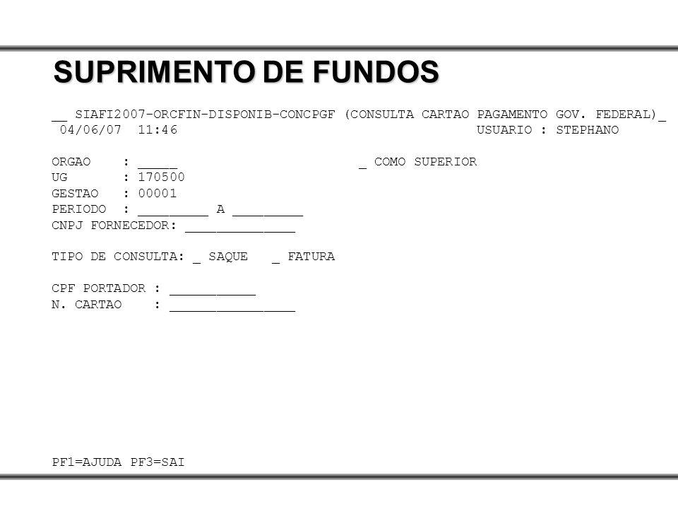 SUPRIMENTO DE FUNDOS __ SIAFI2007-ORCFIN-DISPONIB-CONCPGF (CONSULTA CARTAO PAGAMENTO GOV. FEDERAL)_.