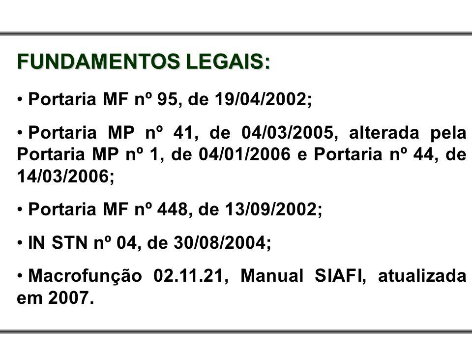 FUNDAMENTOS LEGAIS: Portaria MF nº 95, de 19/04/2002;