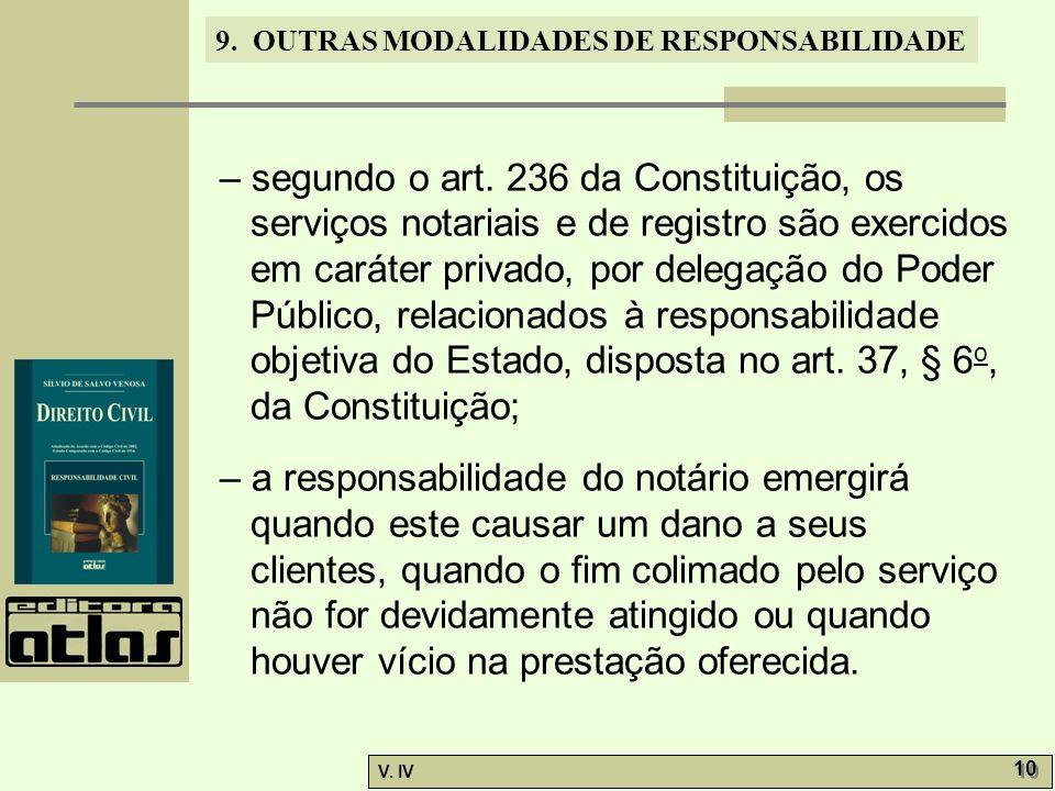 – segundo o art. 236 da Constituição, os serviços notariais e de registro são exercidos em caráter privado, por delegação do Poder Público, relacionados à responsabilidade objetiva do Estado, disposta no art. 37, § 6o, da Constituição;