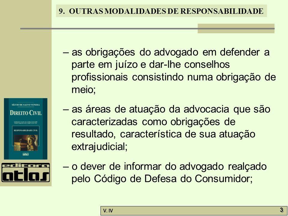 – as obrigações do advogado em defender a parte em juízo e dar-lhe conselhos profissionais consistindo numa obrigação de meio;