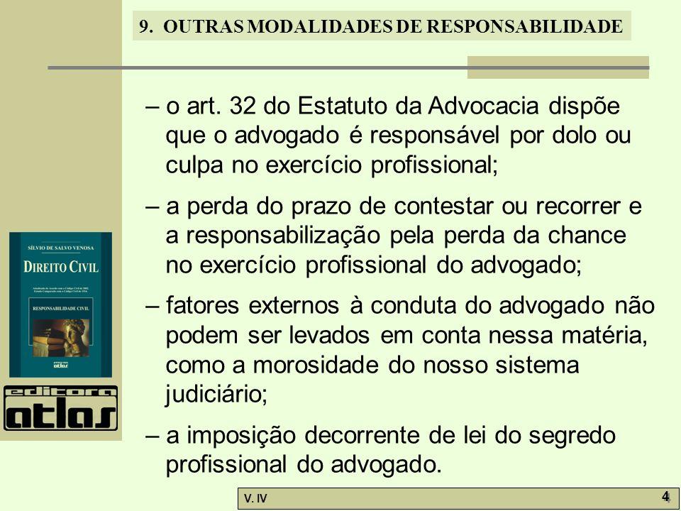– o art. 32 do Estatuto da Advocacia dispõe que o advogado é responsável por dolo ou culpa no exercício profissional;