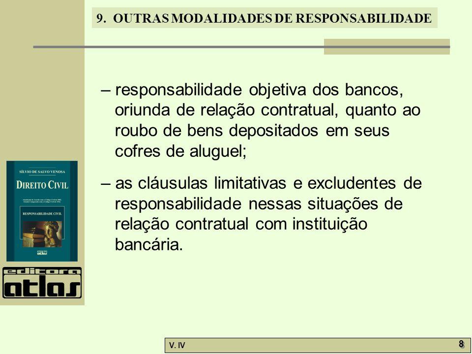 – responsabilidade objetiva dos bancos, oriunda de relação contratual, quanto ao roubo de bens depositados em seus cofres de aluguel;