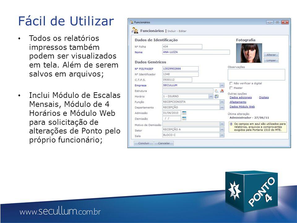 Fácil de Utilizar Todos os relatórios impressos também podem ser visualizados em tela. Além de serem salvos em arquivos;