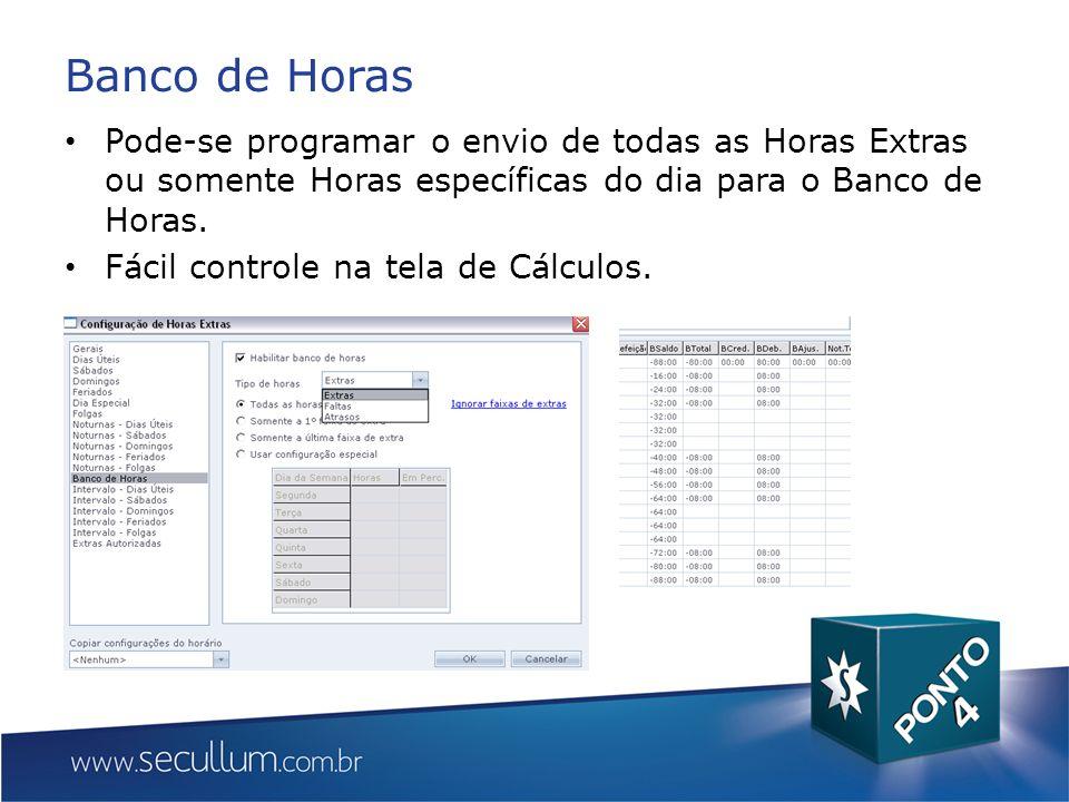 Banco de Horas Pode-se programar o envio de todas as Horas Extras ou somente Horas específicas do dia para o Banco de Horas.