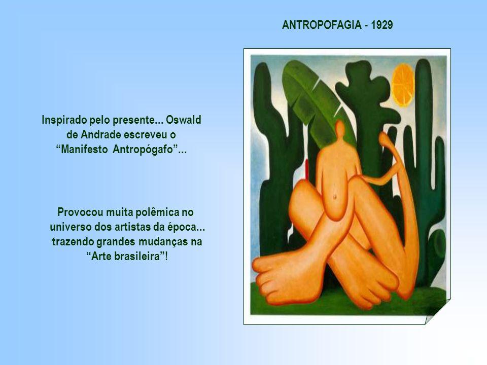 Inspirado pelo presente... Oswald de Andrade escreveu o