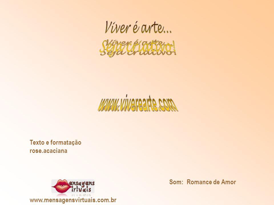 Viver é arte... Seja criativo! www.viverearte.com Texto e formatação