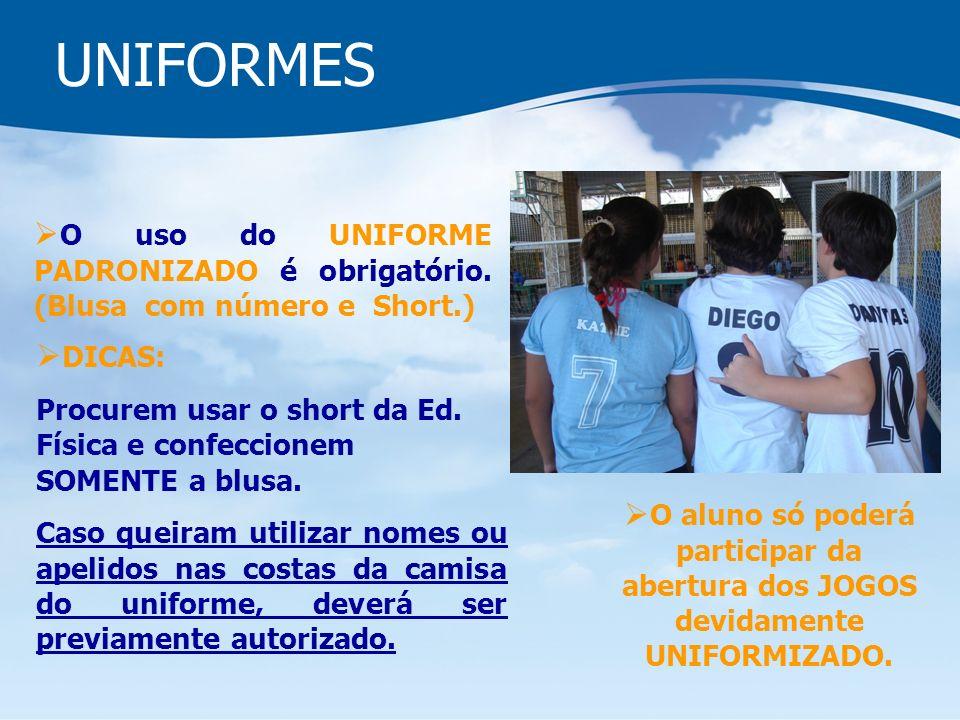 UNIFORMES O uso do UNIFORME PADRONIZADO é obrigatório. (Blusa com número e Short.) DICAS: