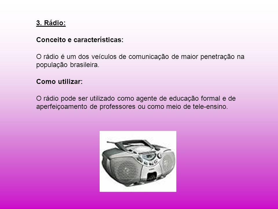 3. Rádio: Conceito e características: O rádio é um dos veículos de comunicação de maior penetração na.