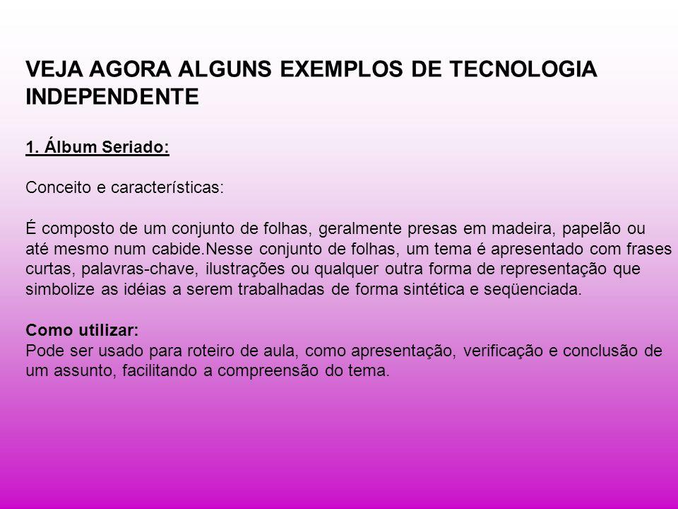 VEJA AGORA ALGUNS EXEMPLOS DE TECNOLOGIA INDEPENDENTE