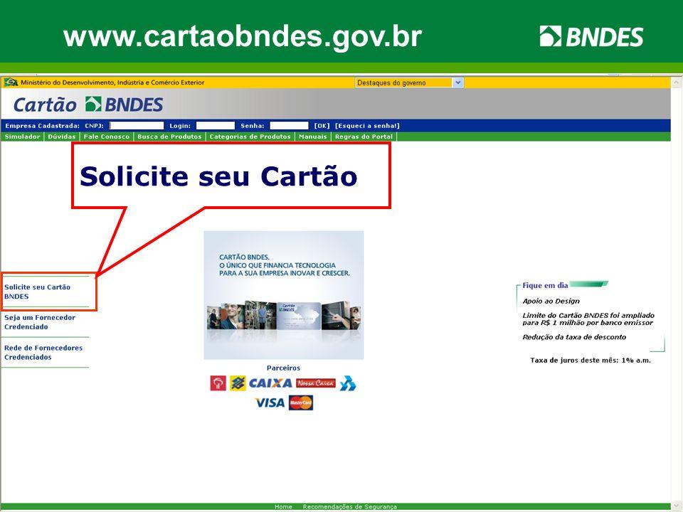 www.cartaobndes.gov.br Solicite seu Cartão