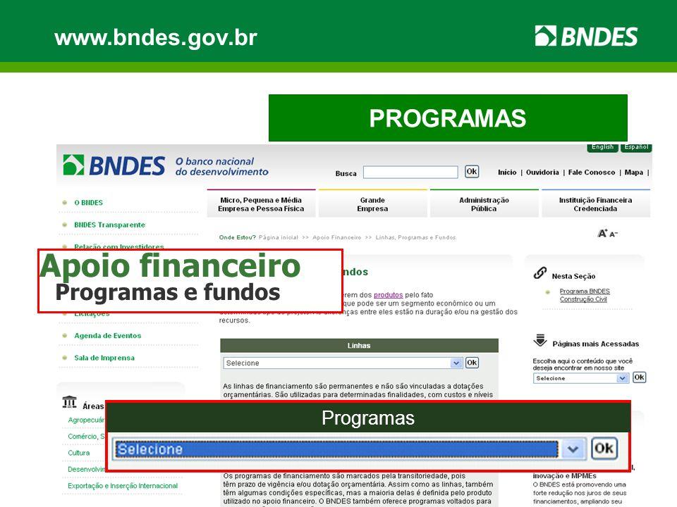 Apoio financeiro PROGRAMAS www.bndes.gov.br Programas e fundos