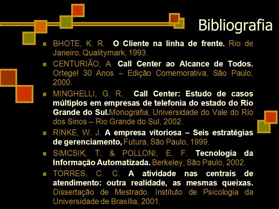 Bibliografia BHOTE, K. R. O Cliente na linha de frente. Rio de Janeiro, Qualitymark, 1993.