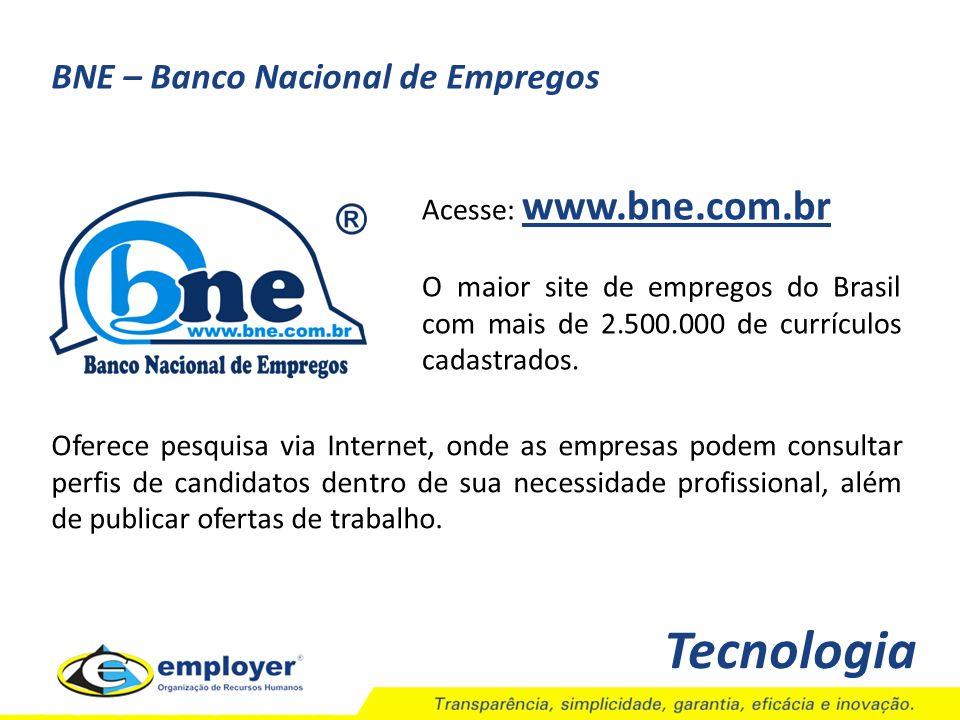 Tecnologia BNE – Banco Nacional de Empregos Acesse: www.bne.com.br