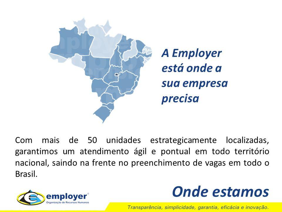 Onde estamos A Employer está onde a sua empresa precisa