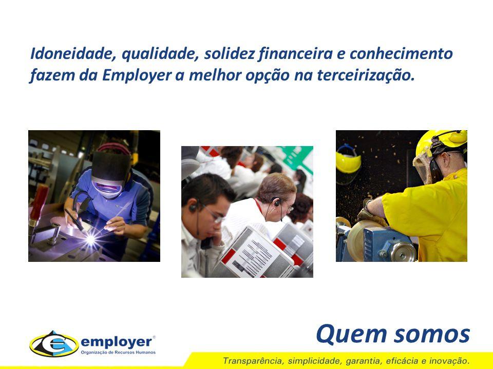 Idoneidade, qualidade, solidez financeira e conhecimento fazem da Employer a melhor opção na terceirização.