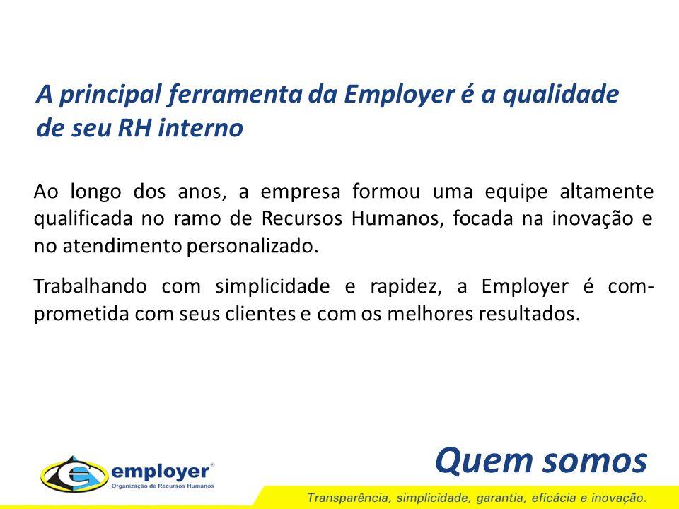 A principal ferramenta da Employer é a qualidade de seu RH interno