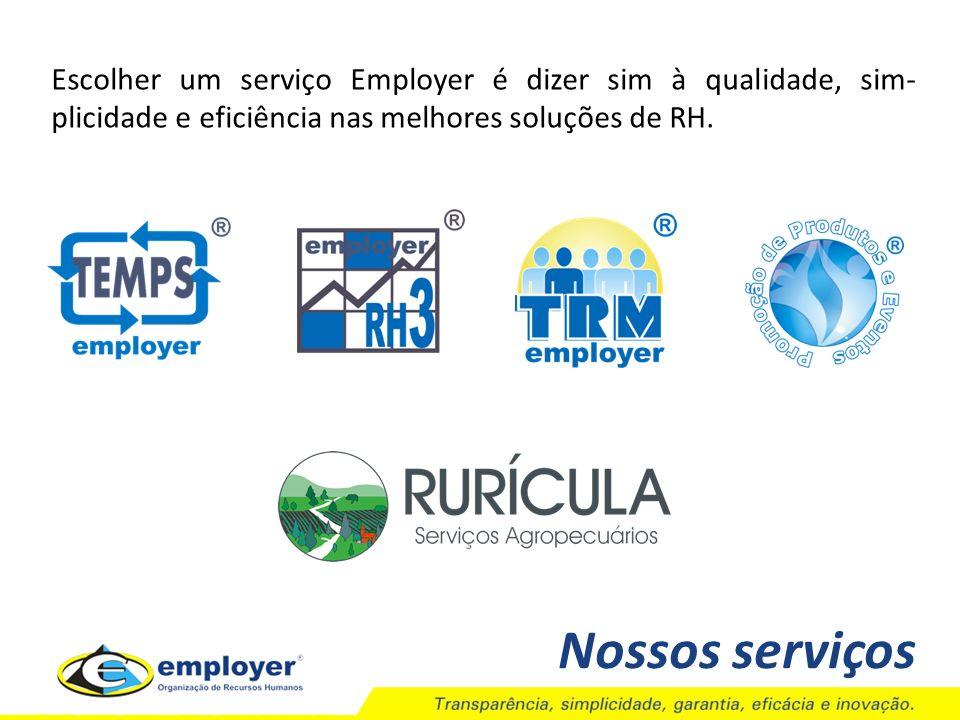 Escolher um serviço Employer é dizer sim à qualidade, sim-plicidade e eficiência nas melhores soluções de RH.