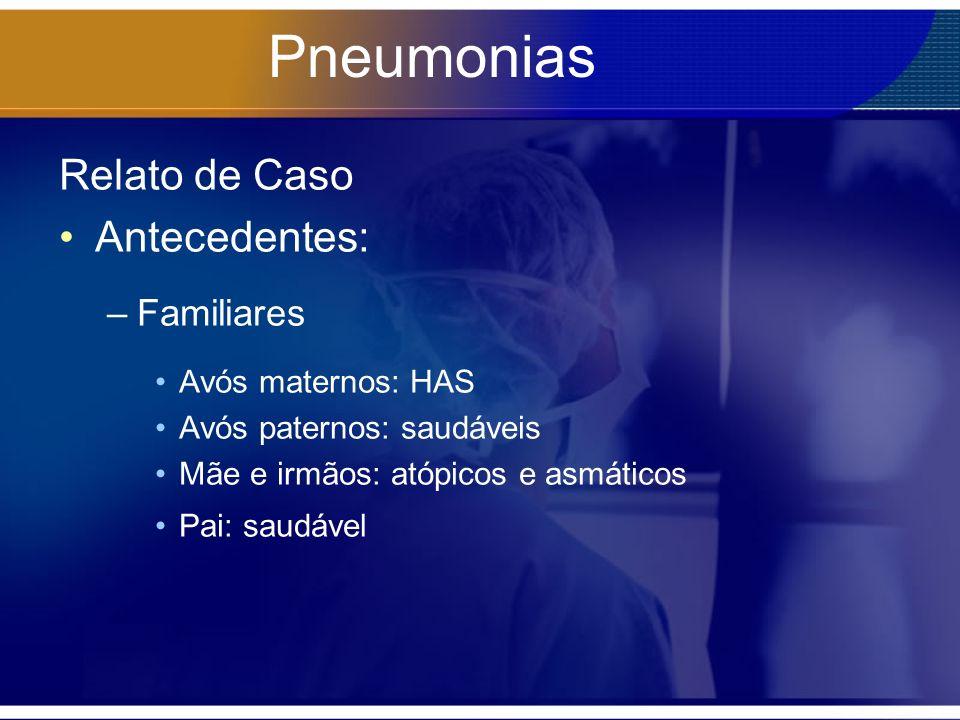 Pneumonias Relato de Caso Antecedentes: Familiares Avós maternos: HAS