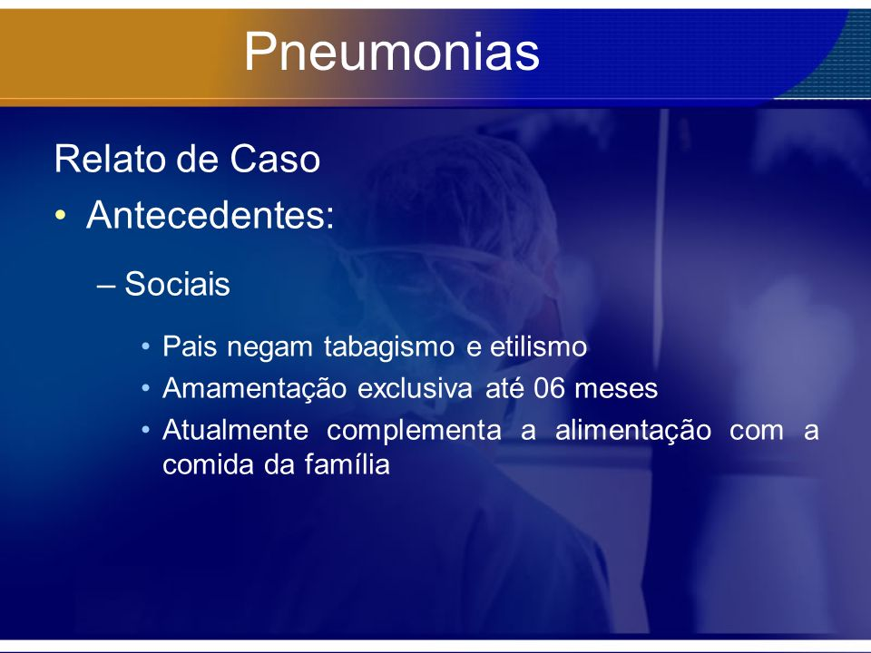 Pneumonias Relato de Caso Antecedentes: Sociais