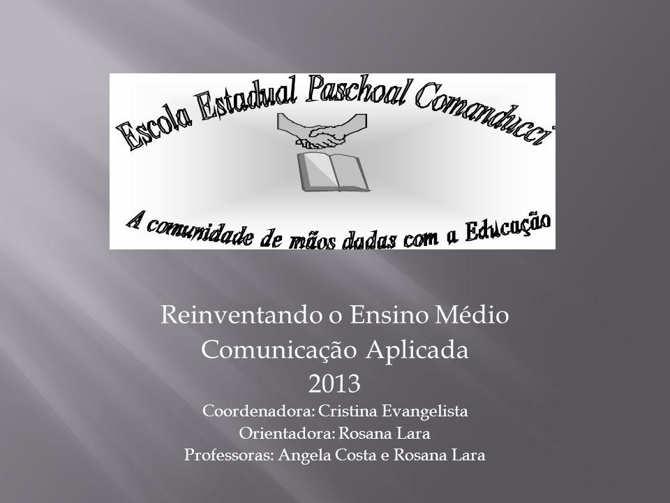 Reinventando o Ensino Médio Comunicação Aplicada 2013