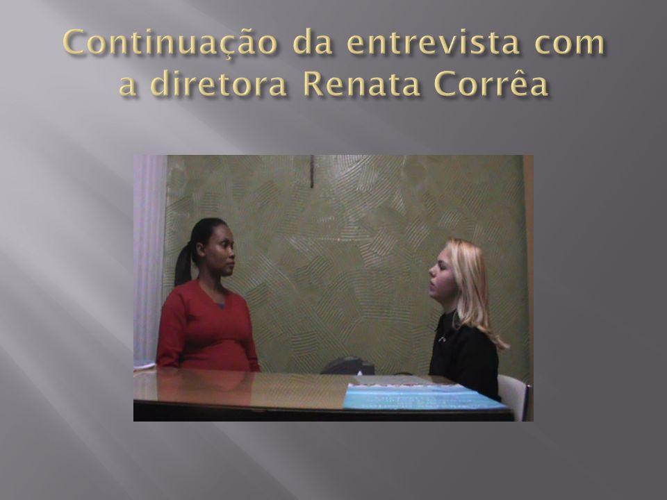 Continuação da entrevista com a diretora Renata Corrêa