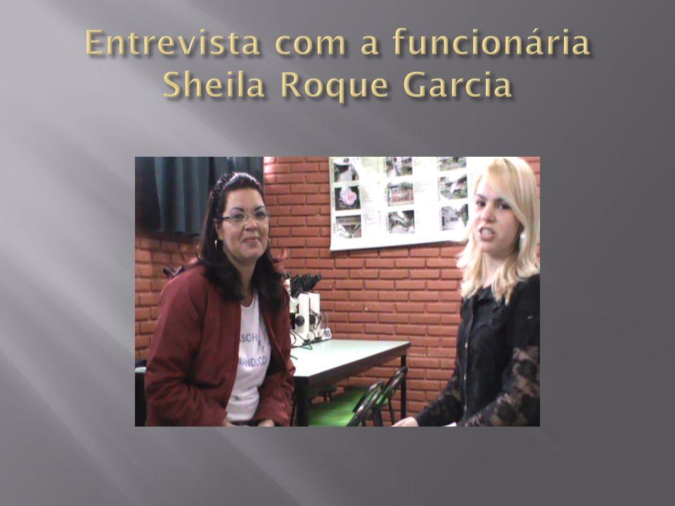 Entrevista com a funcionária Sheila Roque Garcia
