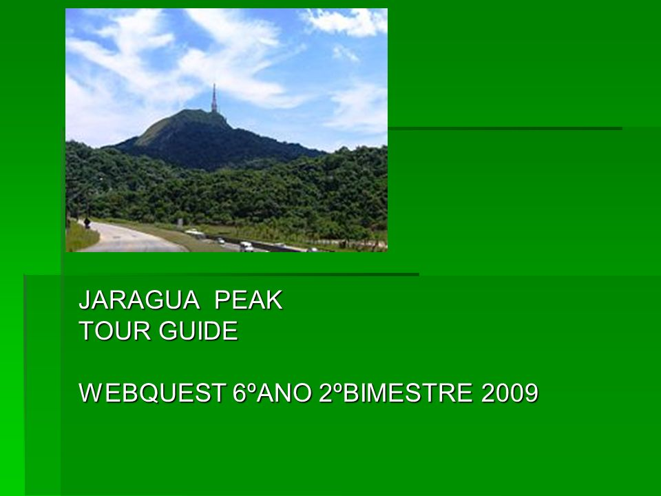 JARAGUA PEAK TOUR GUIDE WEBQUEST 6ºANO 2ºBIMESTRE 2009