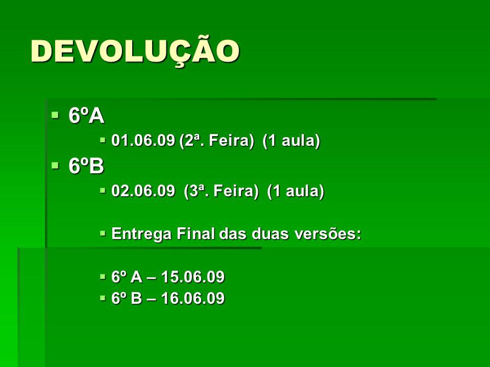 DEVOLUÇÃO 6ºA 6ºB 01.06.09 (2ª. Feira) (1 aula)