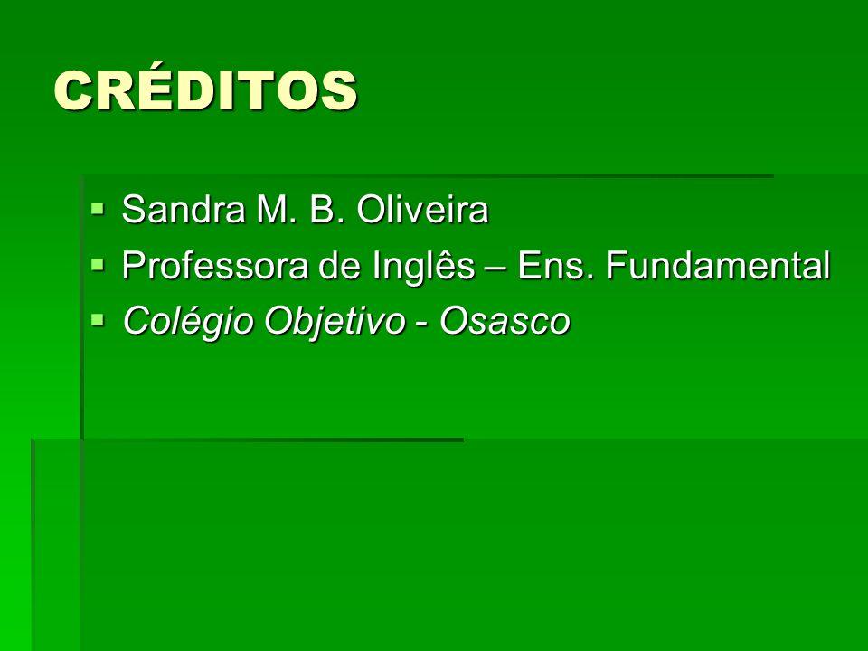CRÉDITOS Sandra M. B. Oliveira Professora de Inglês – Ens. Fundamental