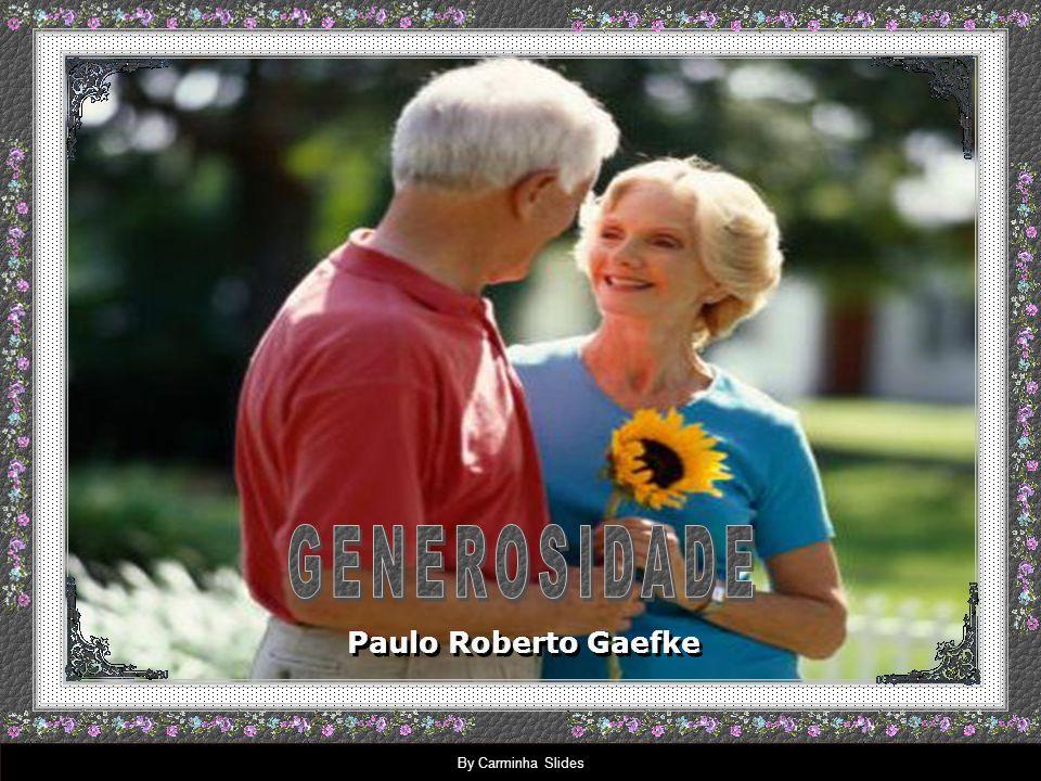GENEROSIDADE Paulo Roberto Gaefke By Carminha Slides