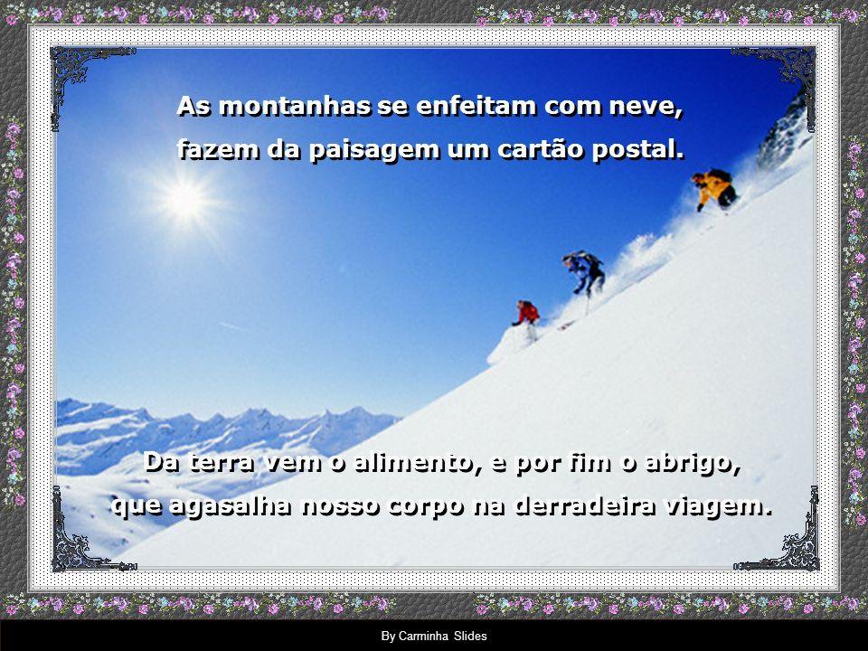 As montanhas se enfeitam com neve, fazem da paisagem um cartão postal.