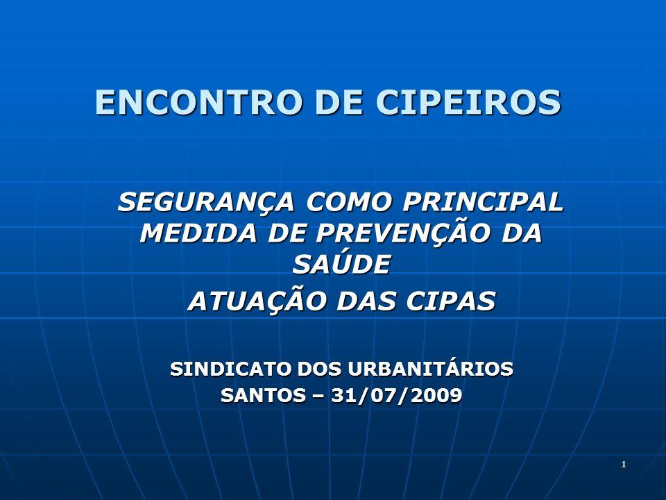 ENCONTRO DE CIPEIROS SEGURANÇA COMO PRINCIPAL MEDIDA DE PREVENÇÃO DA SAÚDE. ATUAÇÃO DAS CIPAS. SINDICATO DOS URBANITÁRIOS.