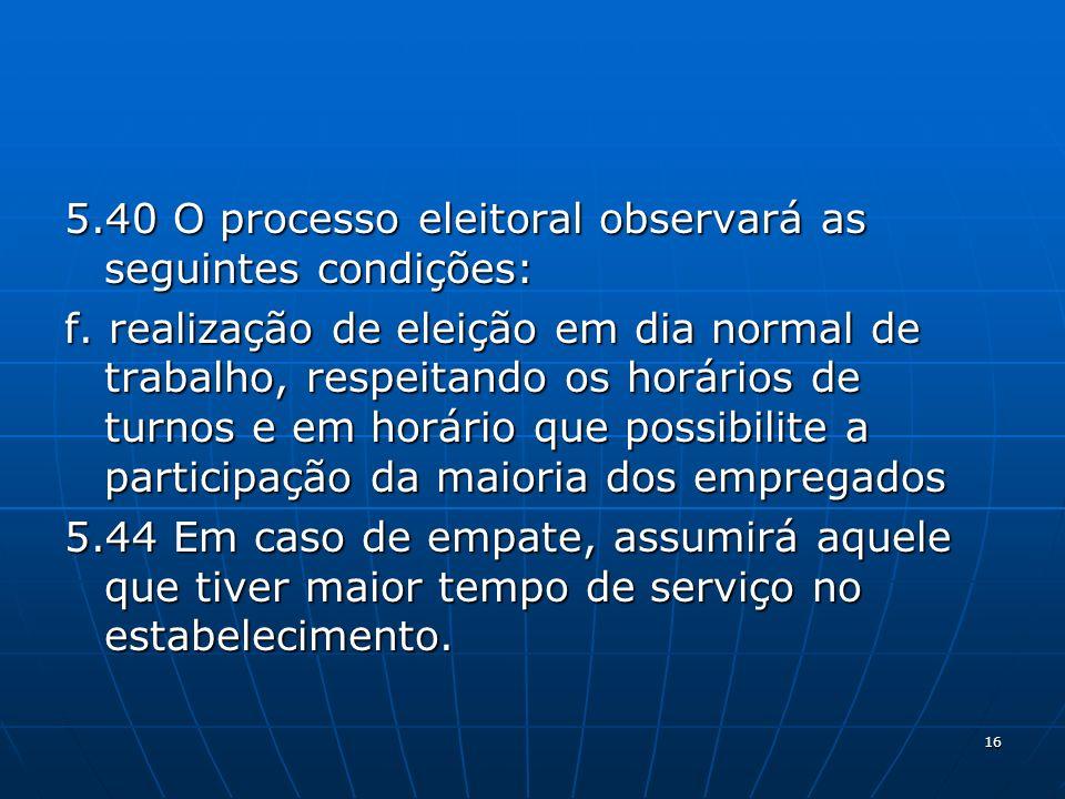 5.40 O processo eleitoral observará as seguintes condições: